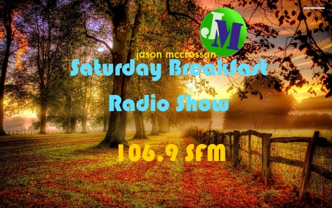 Jason mccrossan saturday breakfast radio show